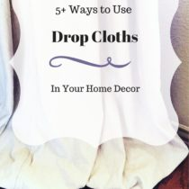 Drop cloths are a budget decorator's best friend. I've 5+ great ideas to help solve your budget conundrum.